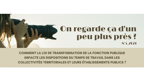 """""""On regarde ça d'un peu plus près?"""" - Comment la loi de Transformation de la Fonction Publique impacte les dispositions du temps de travail dans les collectivités territoriales..."""